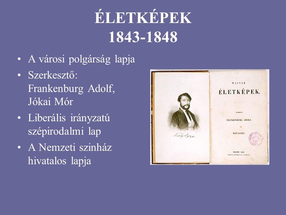 ÉLETKÉPEK 1843-1848 A városi polgárság lapja