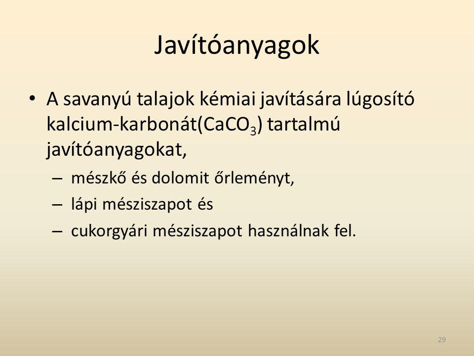 Javítóanyagok A savanyú talajok kémiai javítására lúgosító kalcium-karbonát(CaCO3) tartalmú javítóanyagokat,