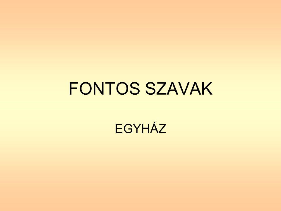 FONTOS SZAVAK EGYHÁZ