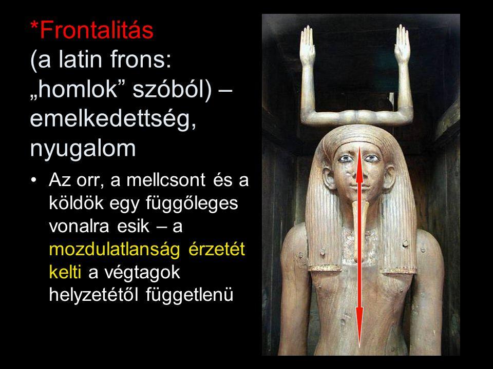 """*Frontalitás (a latin frons: """"homlok szóból) – emelkedettség, nyugalom"""