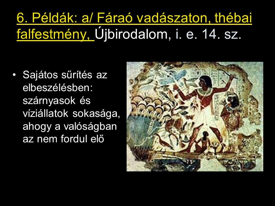 6. Példák: a/ Fáraó vadászaton, thébai falfestmény, Újbirodalom, i. e