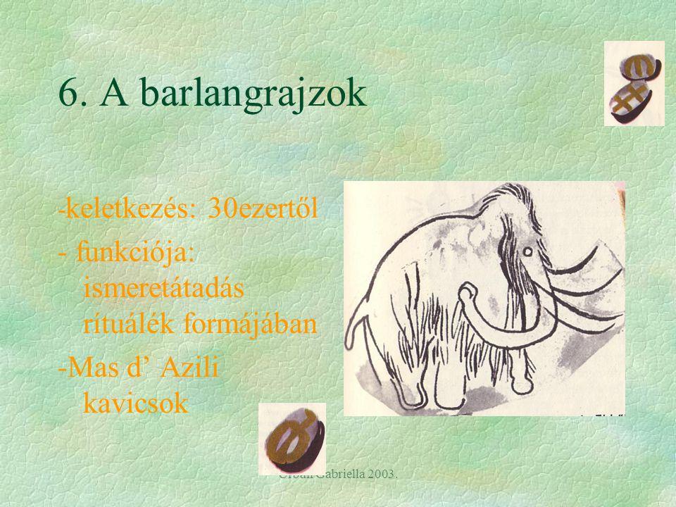 6. A barlangrajzok - funkciója: ismeretátadás rítuálék formájában
