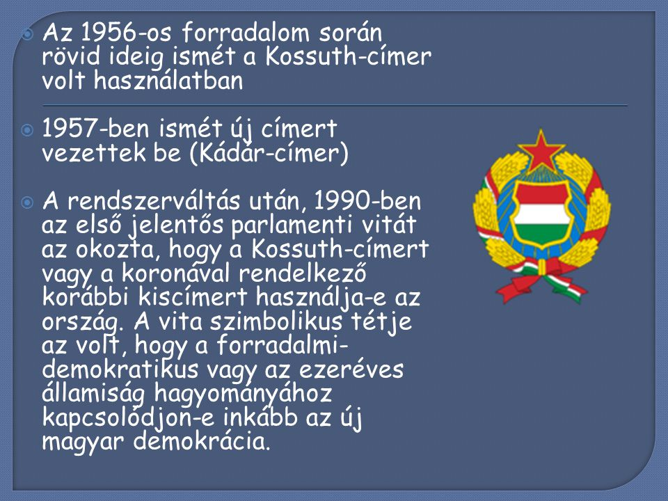 Az 1956-os forradalom során rövid ideig ismét a Kossuth-címer volt használatban