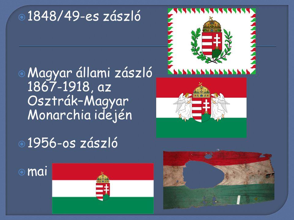 1848/49-es zászló Magyar állami zászló 1867-1918, az Osztrák–Magyar Monarchia idején. 1956-os zászló.
