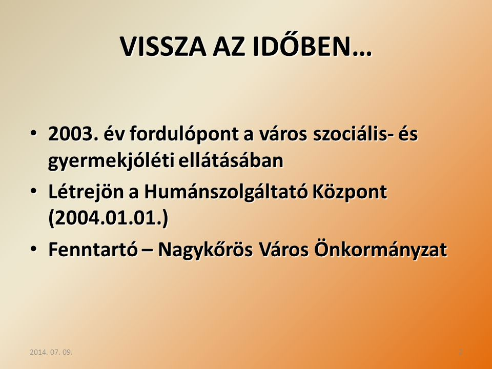 VISSZA AZ IDŐBEN… 2003. év fordulópont a város szociális- és gyermekjóléti ellátásában. Létrejön a Humánszolgáltató Központ (2004.01.01.)