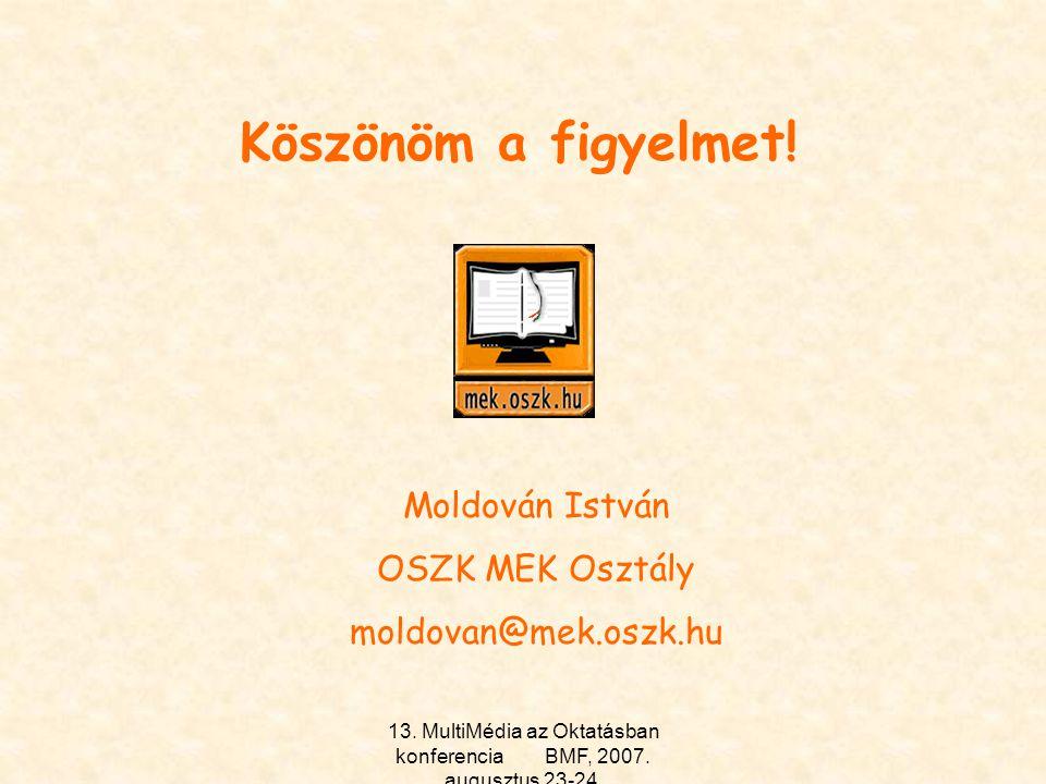 13. MultiMédia az Oktatásban konferencia BMF, 2007. augusztus 23-24.