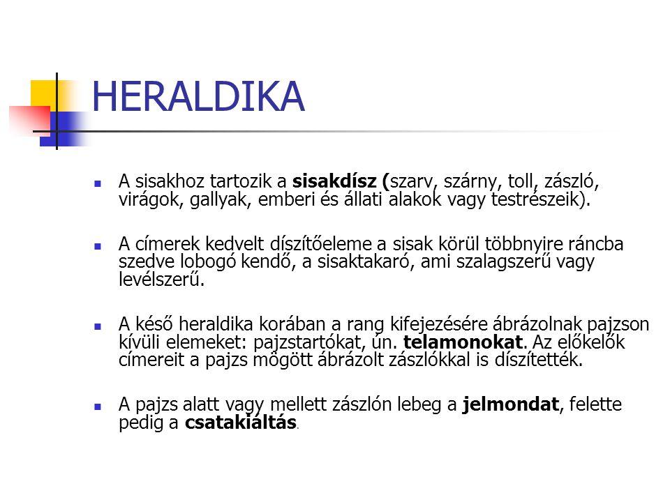 HERALDIKA A sisakhoz tartozik a sisakdísz (szarv, szárny, toll, zászló, virágok, gallyak, emberi és állati alakok vagy testrészeik).