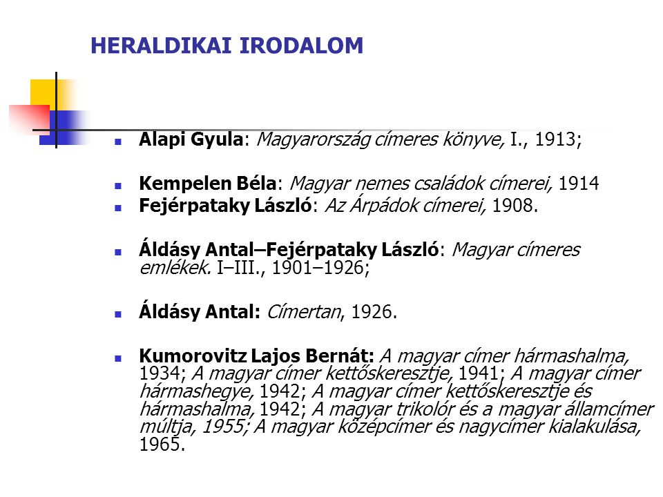 HERALDIKAI IRODALOM Alapi Gyula: Magyarország címeres könyve, I., 1913; Kempelen Béla: Magyar nemes családok címerei, 1914.