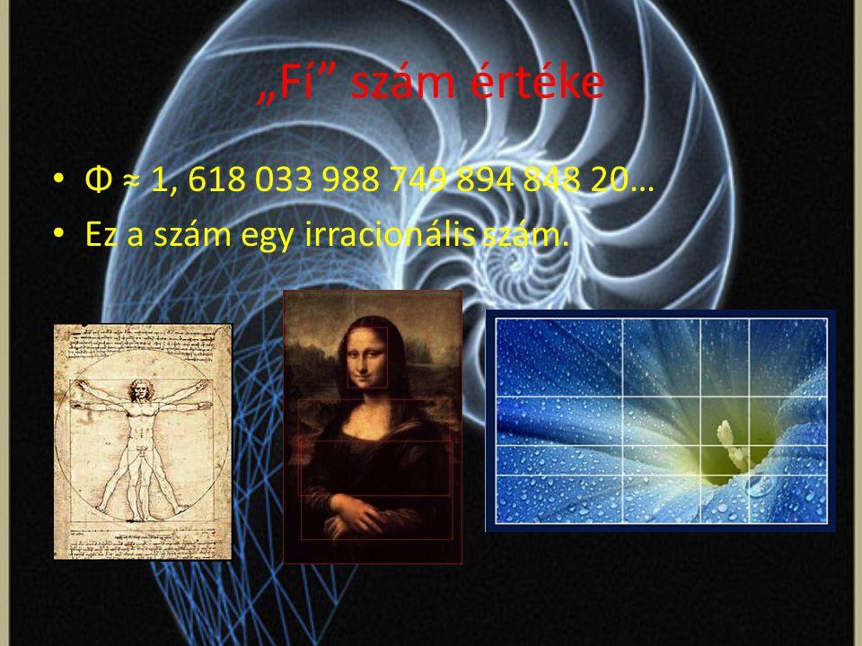 """""""Fí szám értéke Φ ≈ 1, 618 033 988 749 894 848 20… Ez a szám egy irracionális szám."""