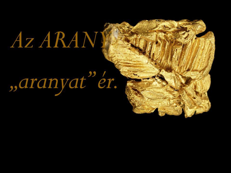 """Az ARANY """"aranyat ér."""