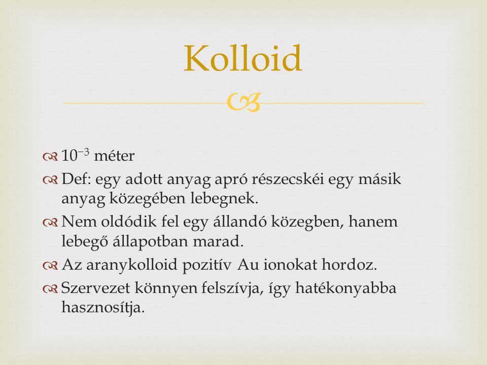 Kolloid 10−3 méter. Def: egy adott anyag apró részecskéi egy másik anyag közegében lebegnek.