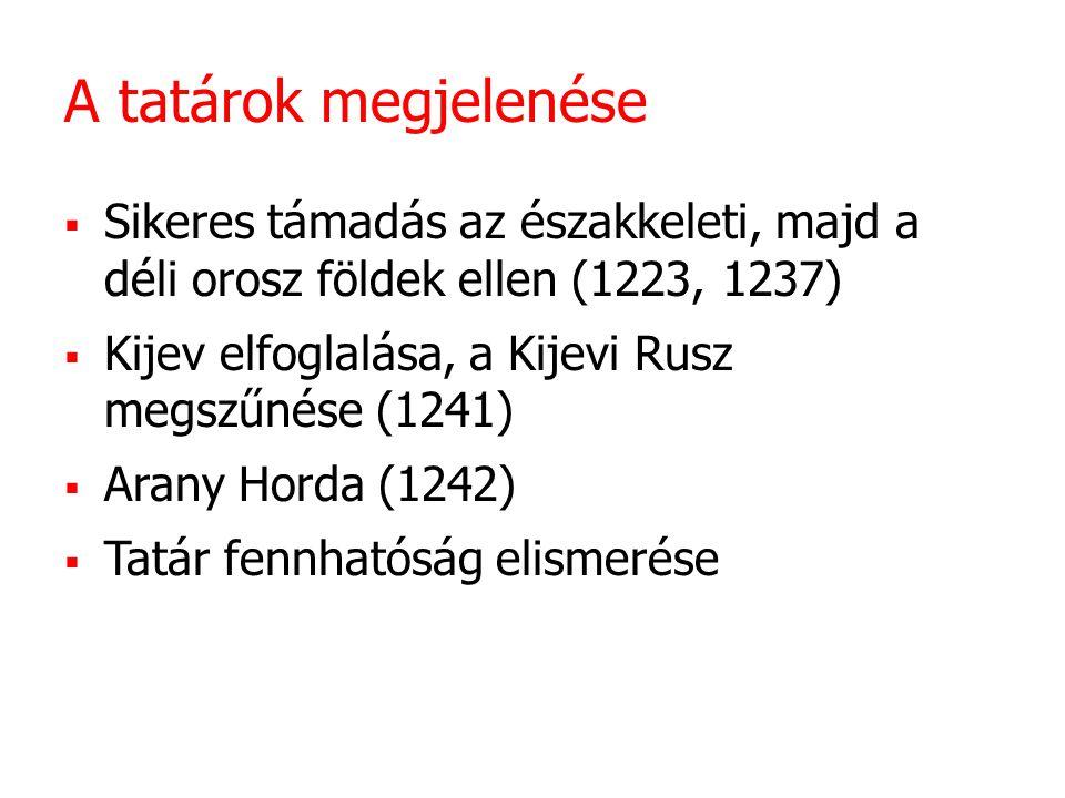 A tatárok megjelenése Sikeres támadás az északkeleti, majd a déli orosz földek ellen (1223, 1237)