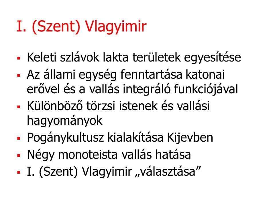 I. (Szent) Vlagyimir Keleti szlávok lakta területek egyesítése
