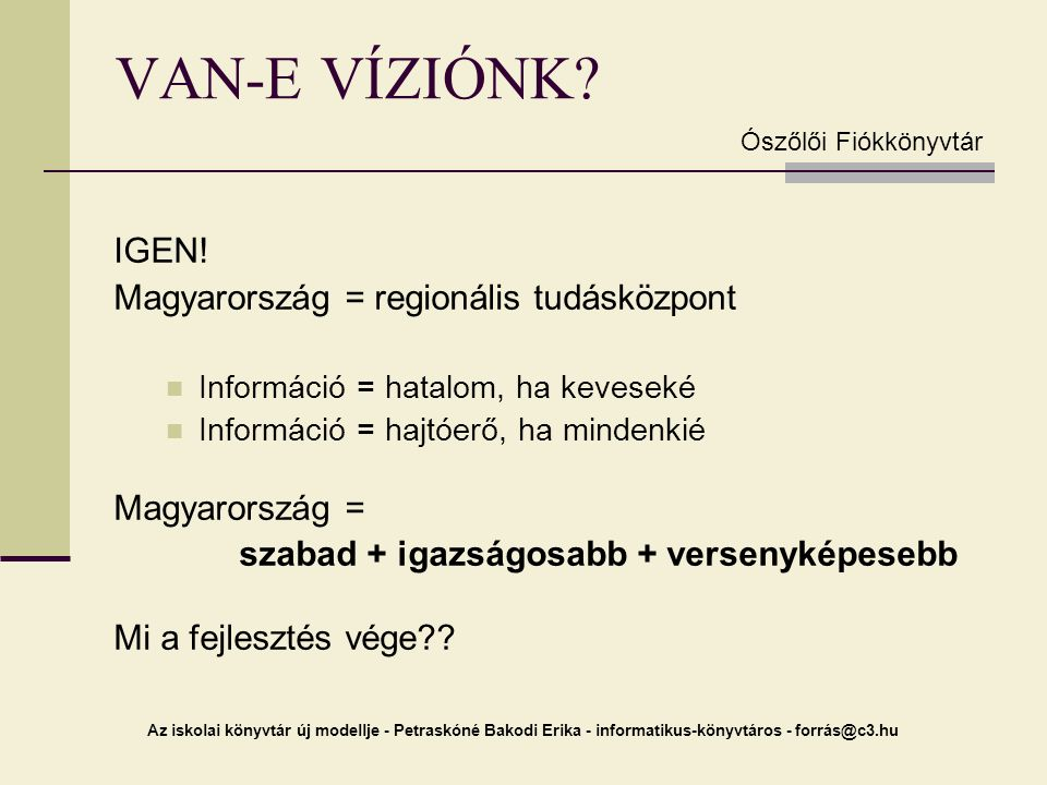 VAN-E VÍZIÓNK IGEN! Magyarország = regionális tudásközpont