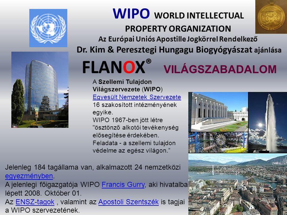 WIPO WORLD INTELLECTUAL PROPERTY ORGANIZATION Az Európai Uniós Apostille Jogkörrel Rendelkező Dr. Kim & Peresztegi Hungagu Biogyógyászat ajánlása FLANOX® VILÁGSZABADALOM