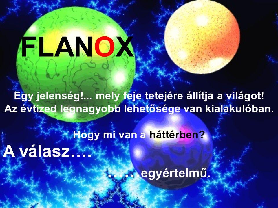 FLANOX A válasz…. ……egyértelmű.