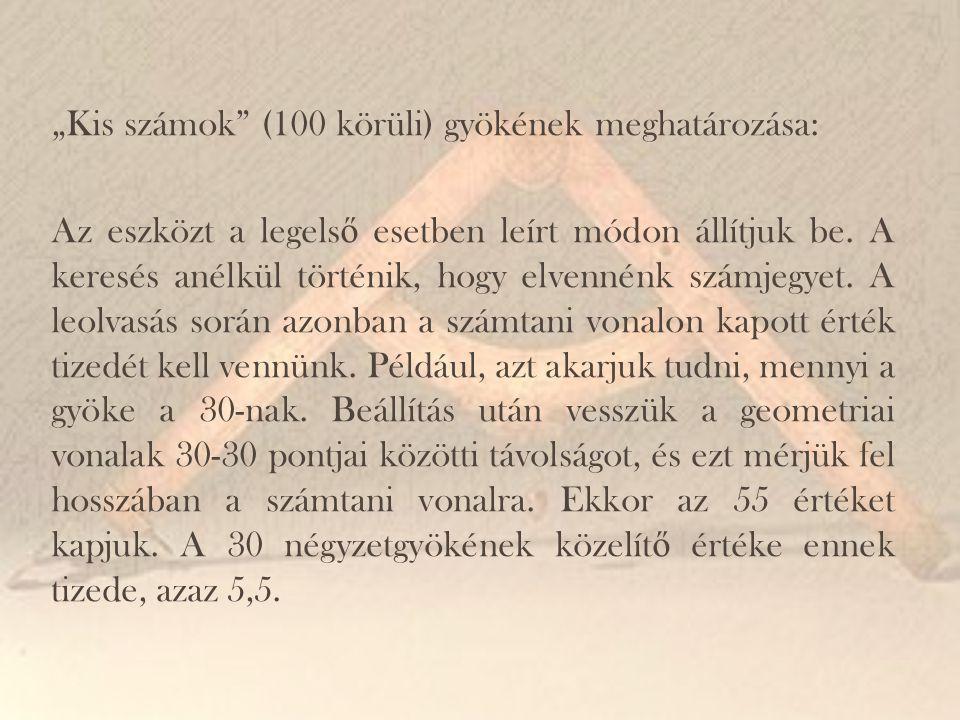 """""""Kis számok (100 körüli) gyökének meghatározása: Az eszközt a legelső esetben leírt módon állítjuk be."""
