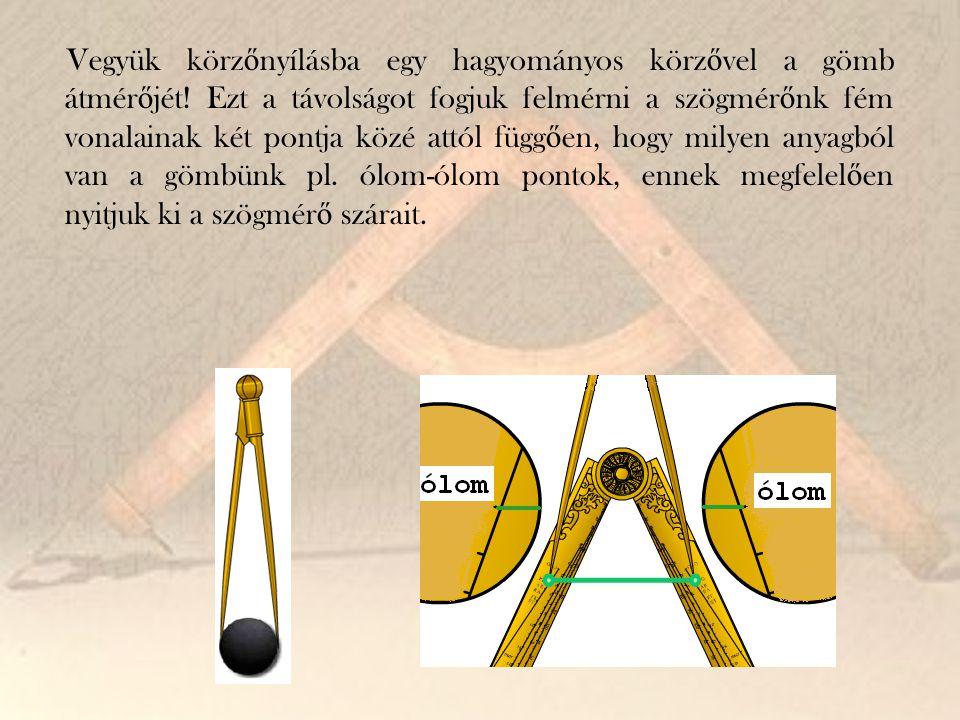 Vegyük körzőnyílásba egy hagyományos körzővel a gömb átmérőjét