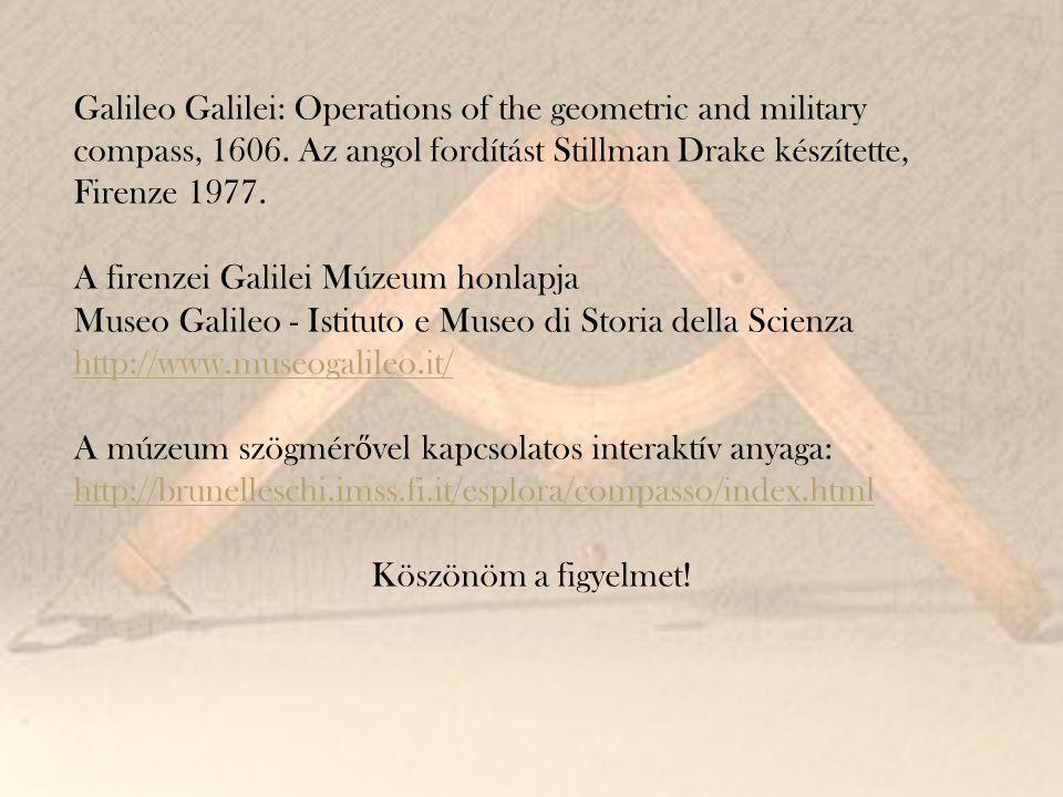 Galileo Galilei: Operations of the geometric and military compass, 1606. Az angol fordítást Stillman Drake készítette, Firenze 1977.