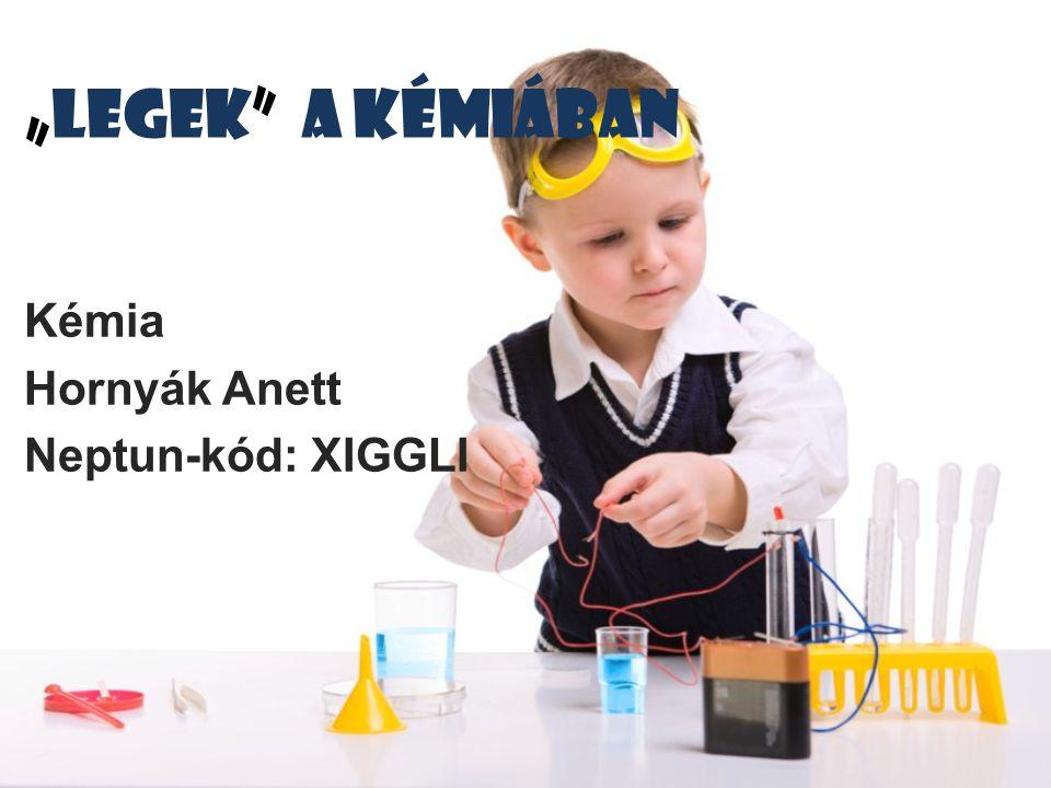 Kémia Hornyák Anett Neptun-kód: XIGGLI