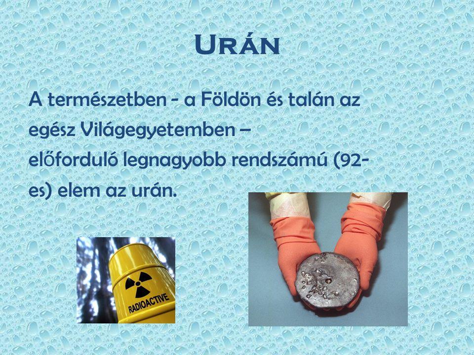 Urán A természetben - a Földön és talán az egész Világegyetemben – előforduló legnagyobb rendszámú (92- es) elem az urán.