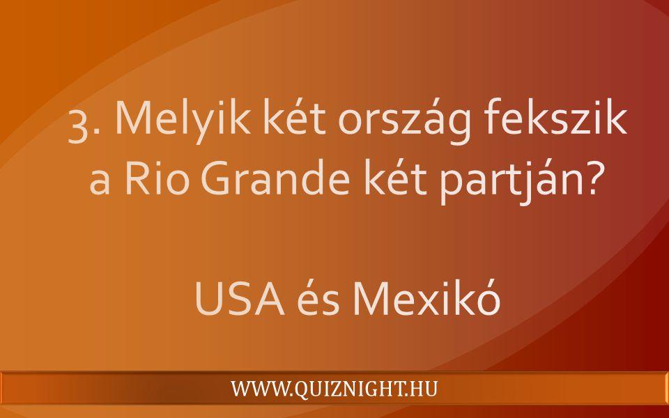 3. Melyik két ország fekszik a Rio Grande két partján USA és Mexikó