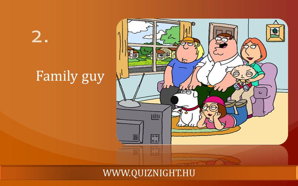 2. Family guy WWW.QUIZNIGHT.HU
