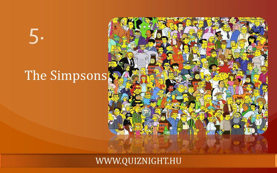 5. The Simpsons WWW.QUIZNIGHT.HU