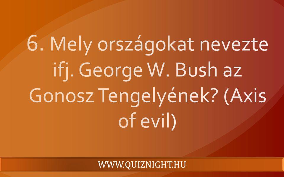 6. Mely országokat nevezte ifj. George W. Bush az Gonosz Tengelyének