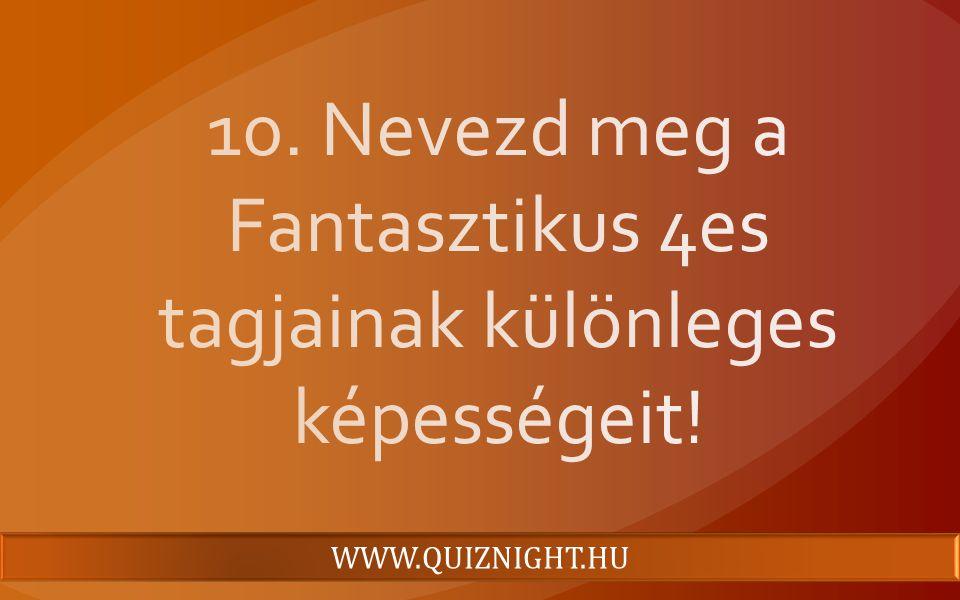 10. Nevezd meg a Fantasztikus 4es tagjainak különleges képességeit!