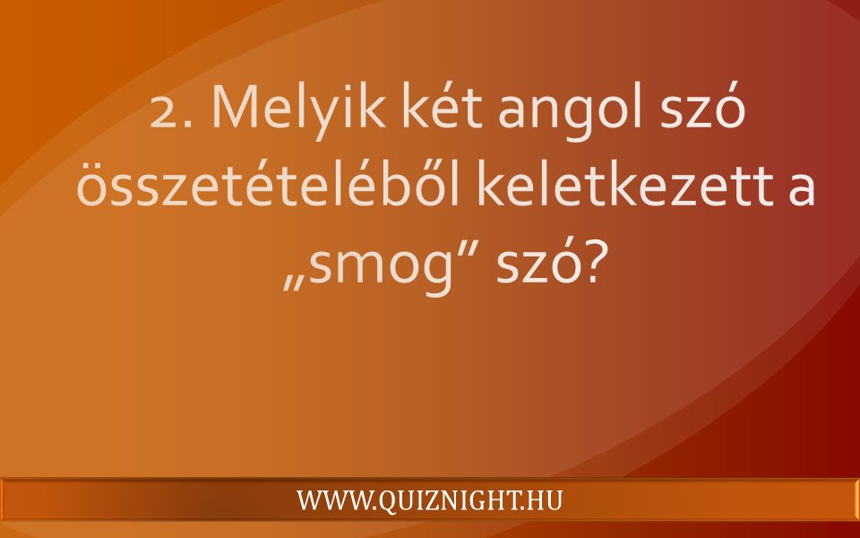 """2. Melyik két angol szó összetételéből keletkezett a """"smog szó"""