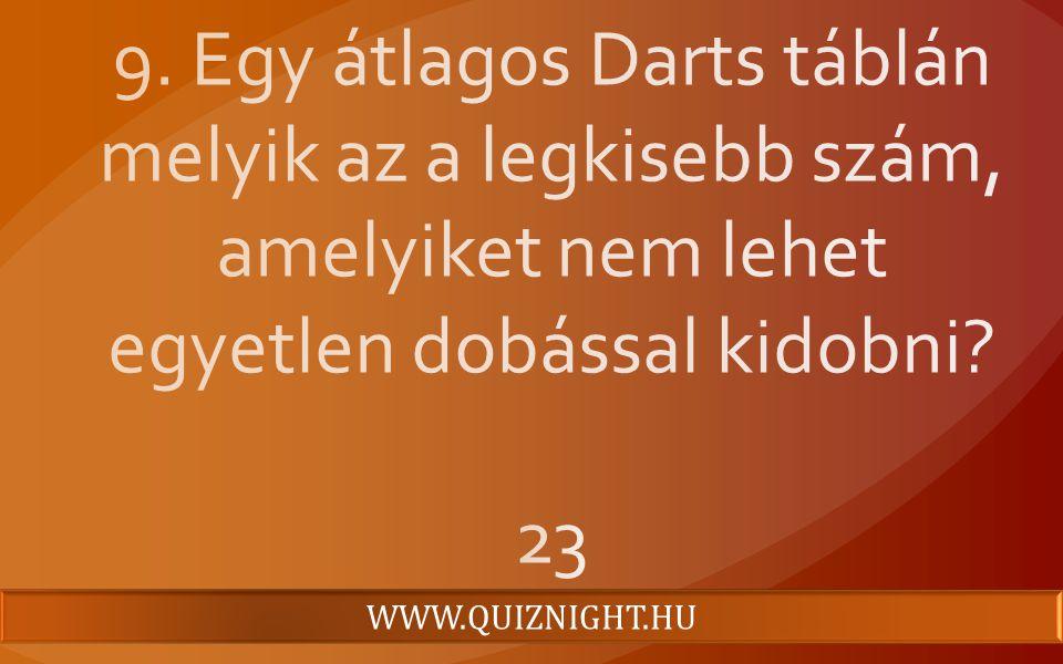 9. Egy átlagos Darts táblán melyik az a legkisebb szám, amelyiket nem lehet egyetlen dobással kidobni 23