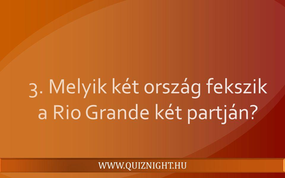3. Melyik két ország fekszik a Rio Grande két partján