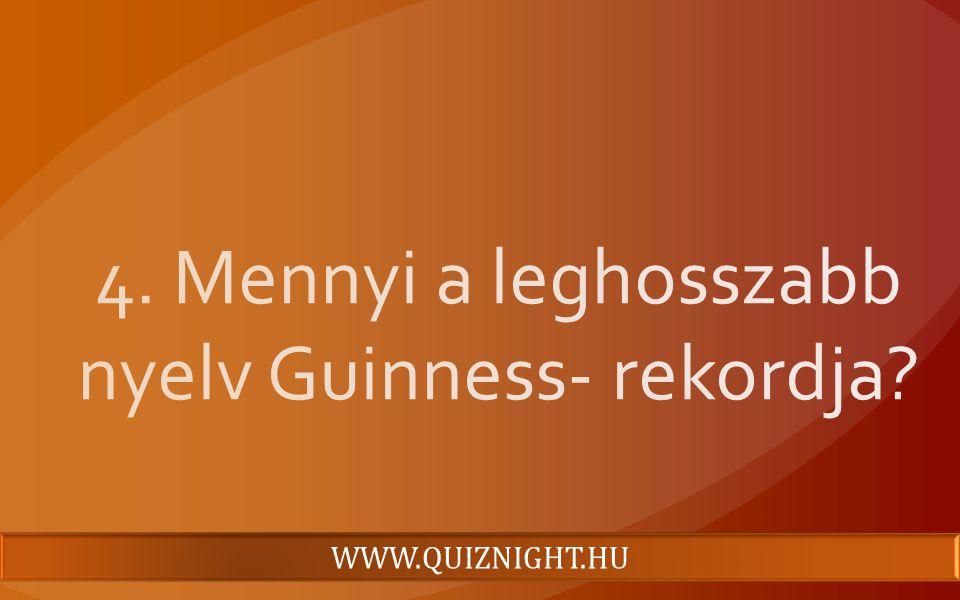 4. Mennyi a leghosszabb nyelv Guinness- rekordja