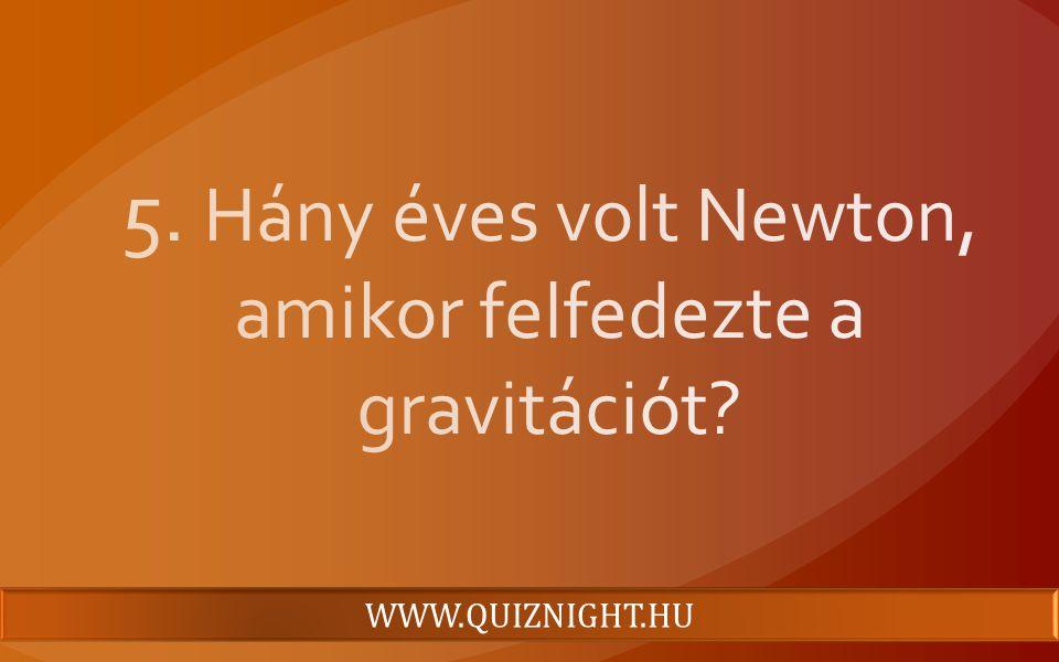 5. Hány éves volt Newton, amikor felfedezte a gravitációt