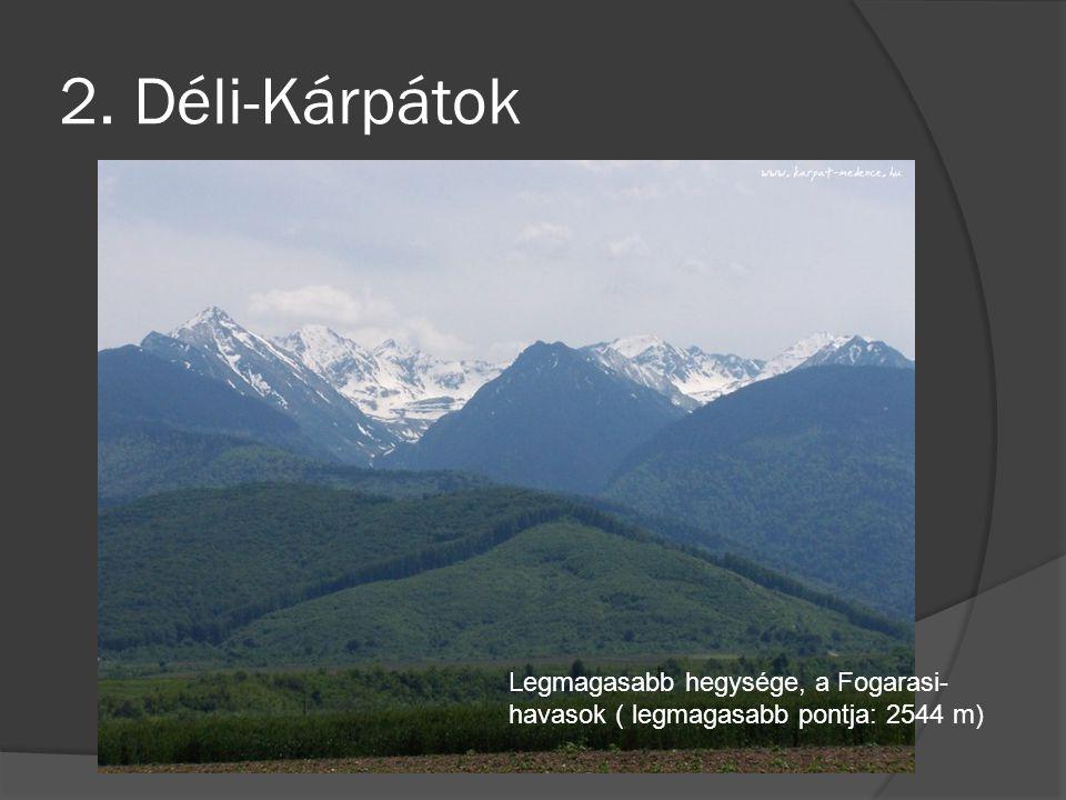 2. Déli-Kárpátok Legmagasabb hegysége, a Fogarasi-havasok ( legmagasabb pontja: 2544 m)