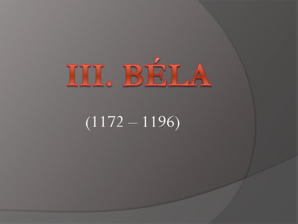 III. Béla (1172 – 1196)