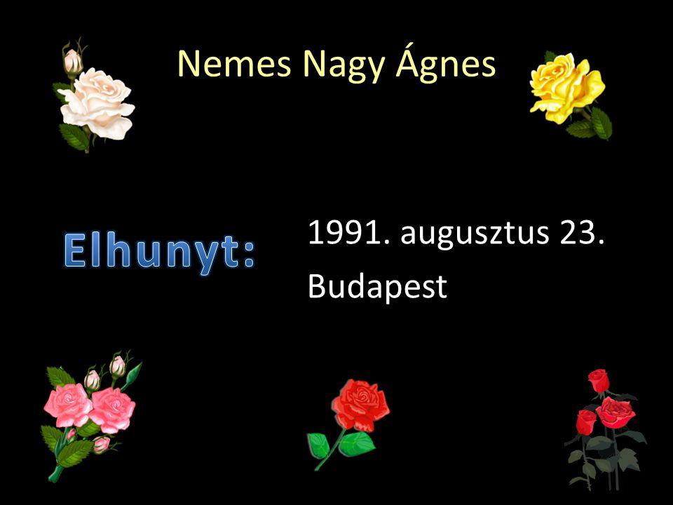 Nemes Nagy Ágnes 1991. augusztus 23. Budapest Elhunyt: