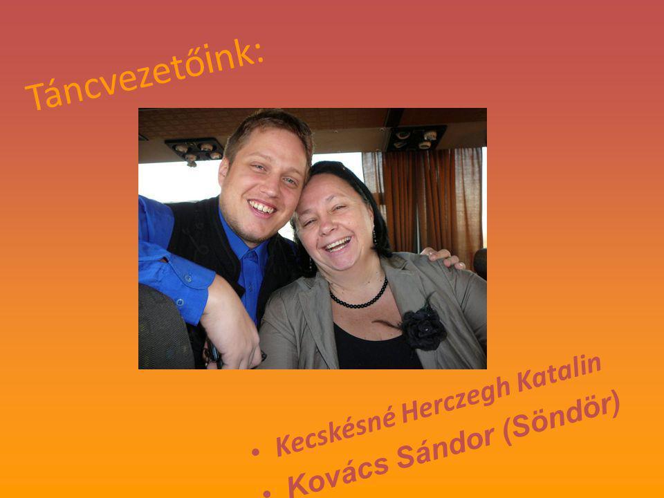 Táncvezetőink: Kecskésné Herczegh Katalin Kovács Sándor (Söndör)