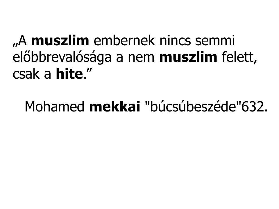 """""""A muszlim embernek nincs semmi előbbrevalósága a nem muszlim felett, csak a hite."""