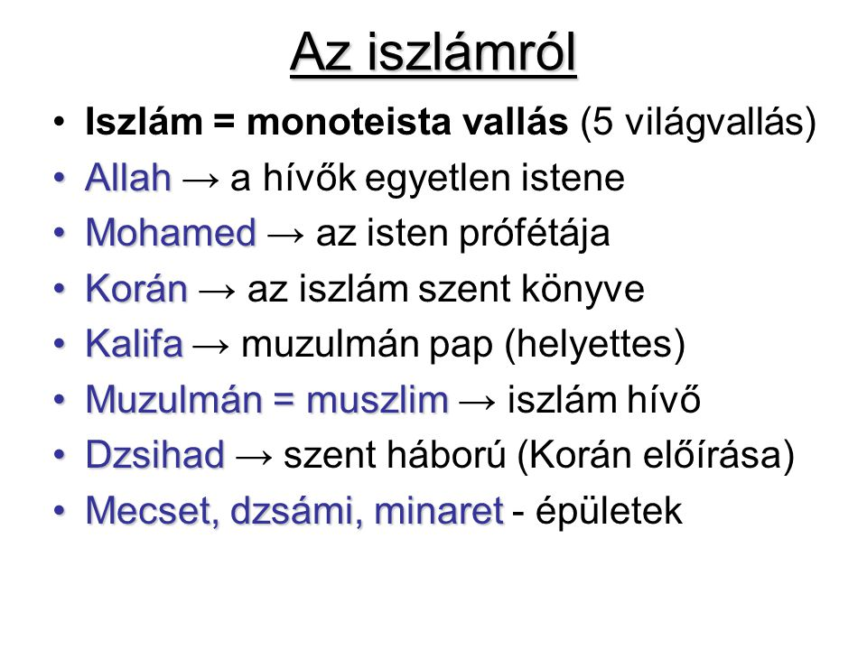 Az iszlámról Iszlám = monoteista vallás (5 világvallás)