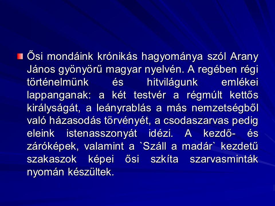 Ősi mondáink krónikás hagyománya szól Arany János gyönyörű magyar nyelvén.