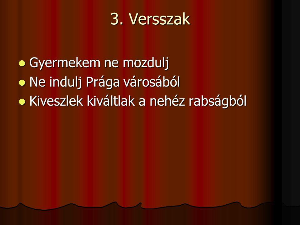 3. Versszak Gyermekem ne mozdulj Ne indulj Prága városából