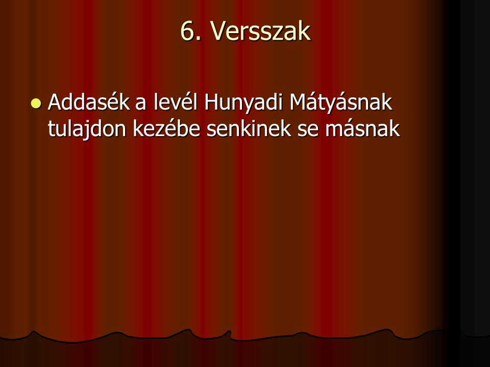 6. Versszak Addasék a levél Hunyadi Mátyásnak tulajdon kezébe senkinek se másnak