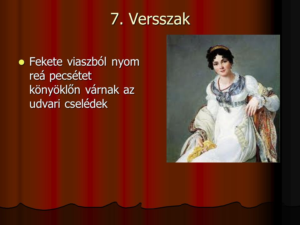 7. Versszak Fekete viaszból nyom reá pecsétet könyöklőn várnak az udvari cselédek