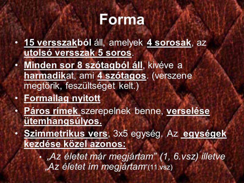 Forma 15 versszakból áll, amelyek 4 sorosak, az utolsó versszak 5 soros.
