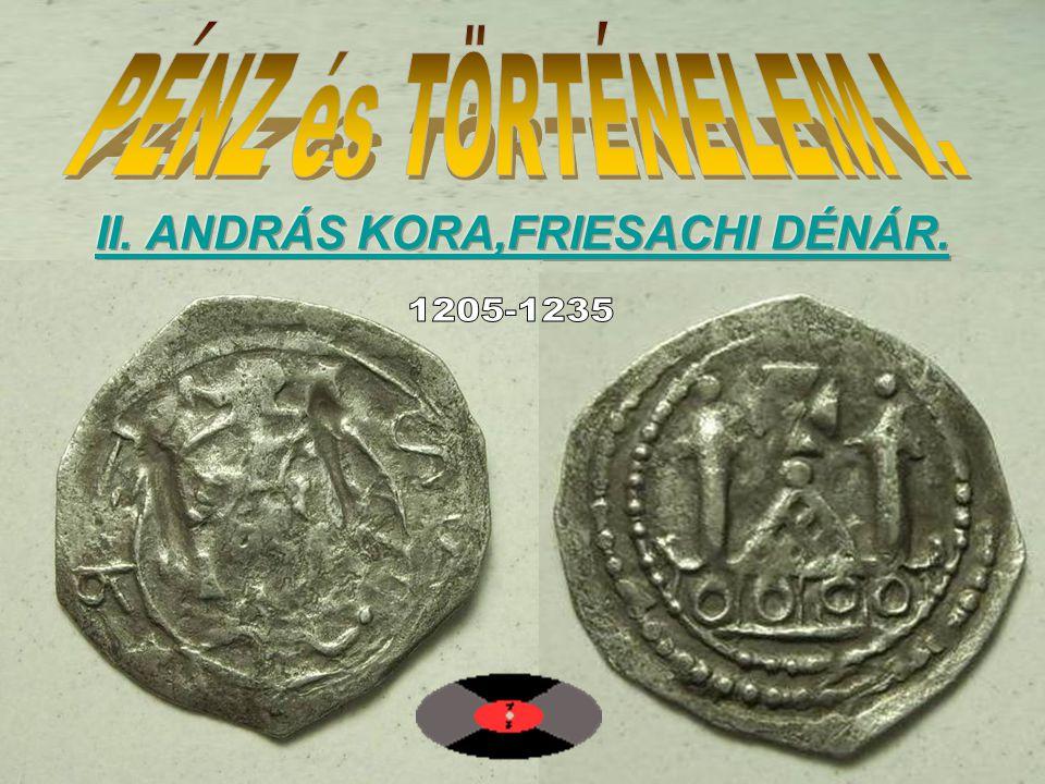 PÉNZ és TÖRTÉNELEM I. II. ANDRÁS KORA,FRIESACHI DÉNÁR. 1205-1235