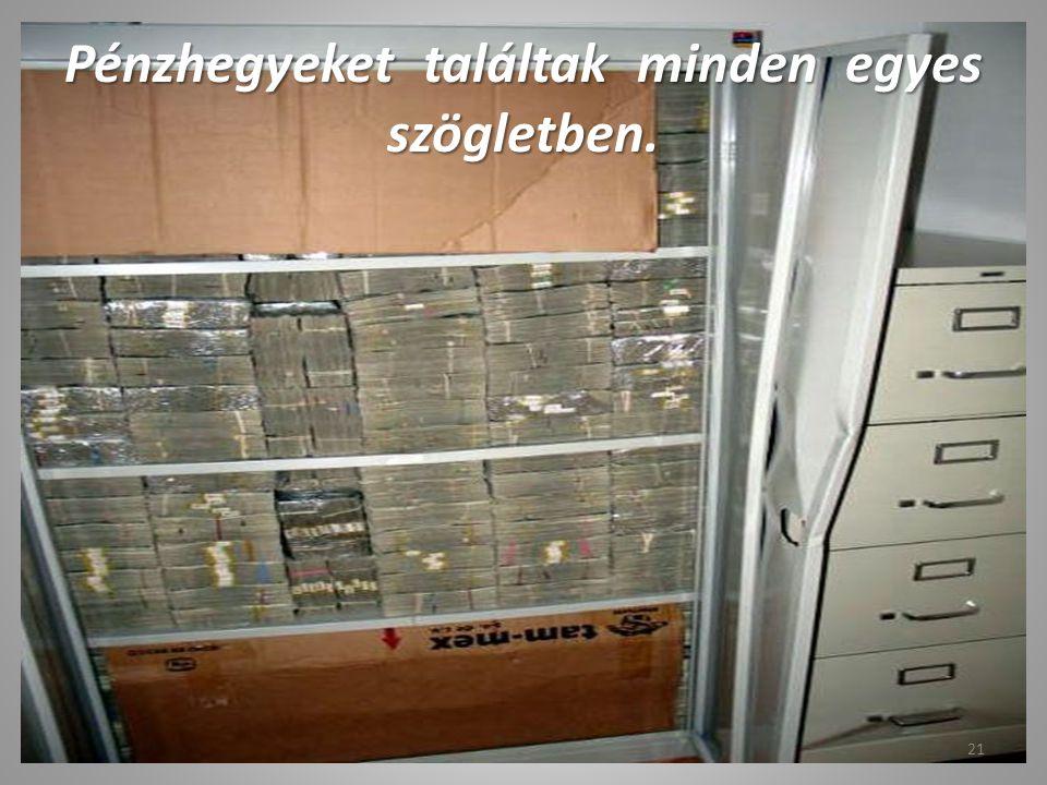 Pénzhegyeket találtak minden egyes szögletben.
