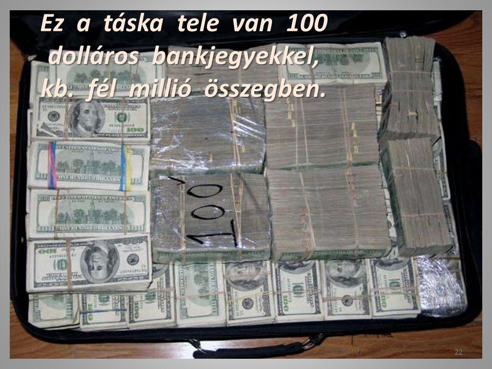 Ez a táska tele van 100 dolláros bankjegyekkel, kb