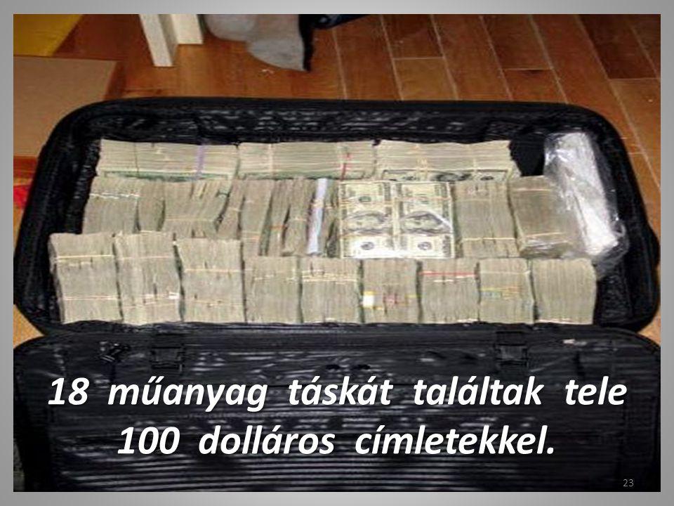 18 műanyag táskát találtak tele 100 dolláros címletekkel.